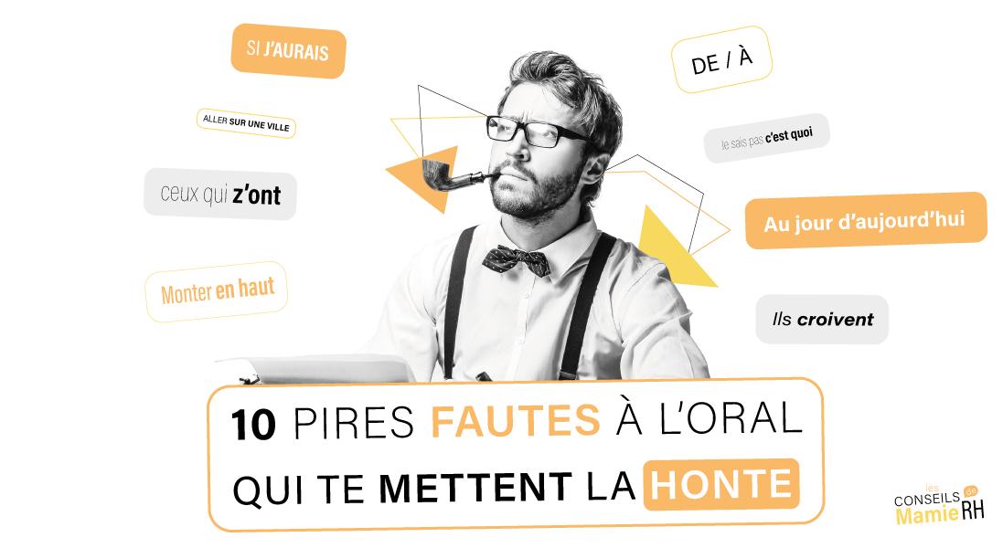 10 PIRES FAUTES DE FRANCAIS FAITES A ORAL - communication - orhtographe - grammaire