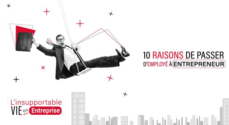 10 raisons de passer employe a entrepreneur - entreprise - freelance - salaire - creativite - hierarchie - objectif - entreprendre - projet - vision - produit - estime de soi - ouverture esprit - but - developpement personnel - bonheur - bien etre