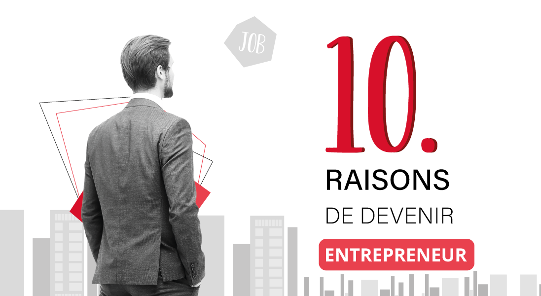 10 raisons de devenir entrepreneur - freelance - entreprise - start-up - projet - société - idée - monde professionnel - reconversion - travail - emploi - homme d'affaire - boîte - job - ville - top 10