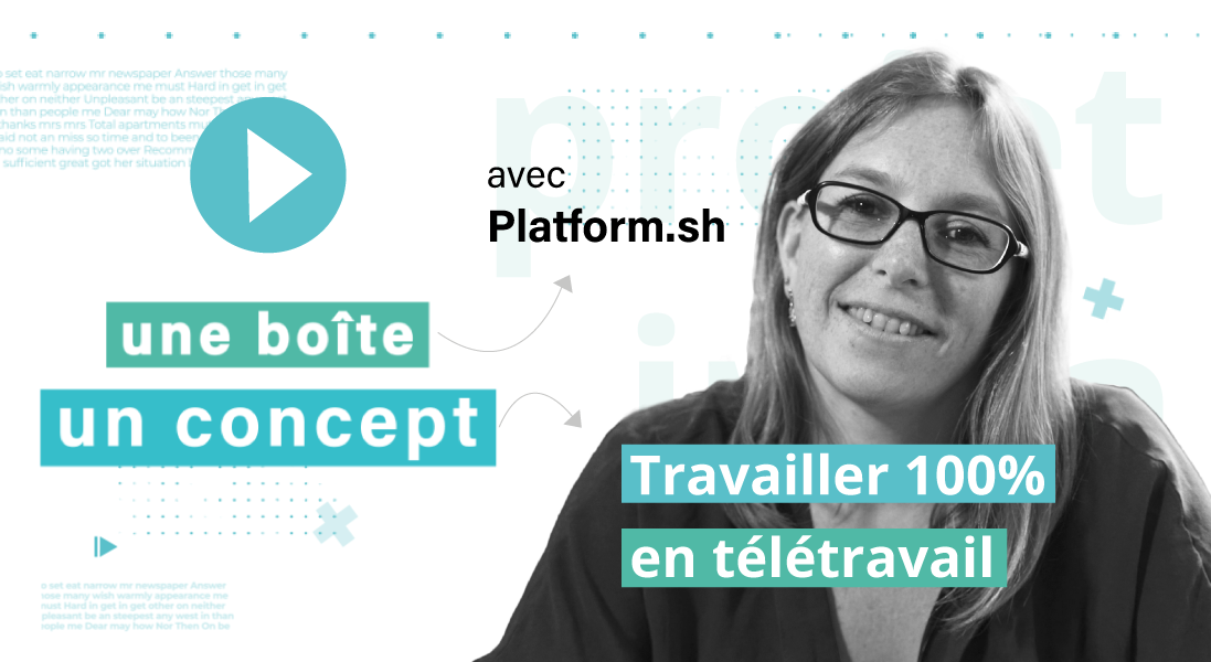 platerform-sh-boite-concept-web-serie-teletravail-innover-innovation-remote-entierement-entreprise-francaise-internationnal-travail-remote-linkedin-video-interview